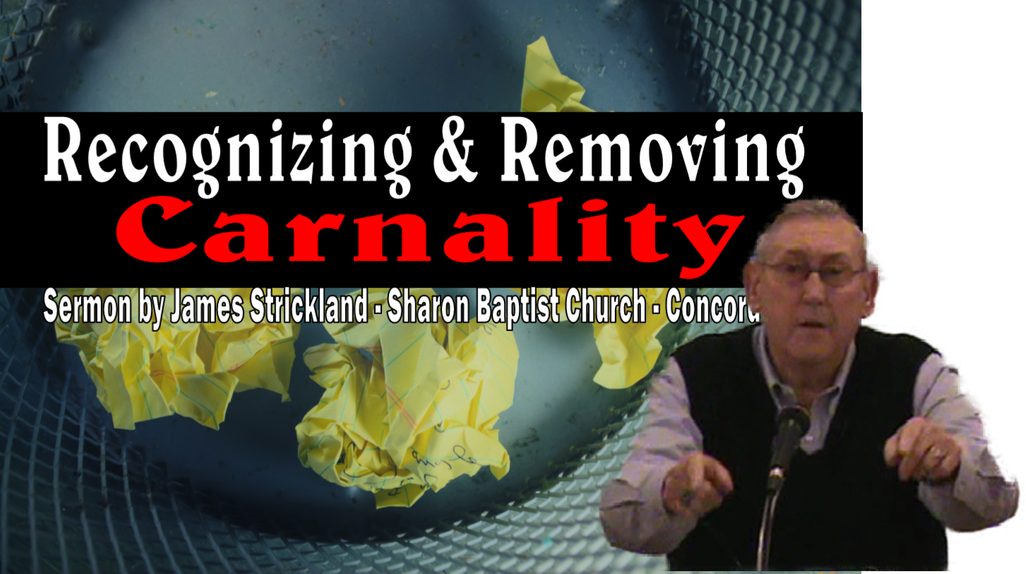 Recognizing and Removing Carnality - Sermon by James Strickland