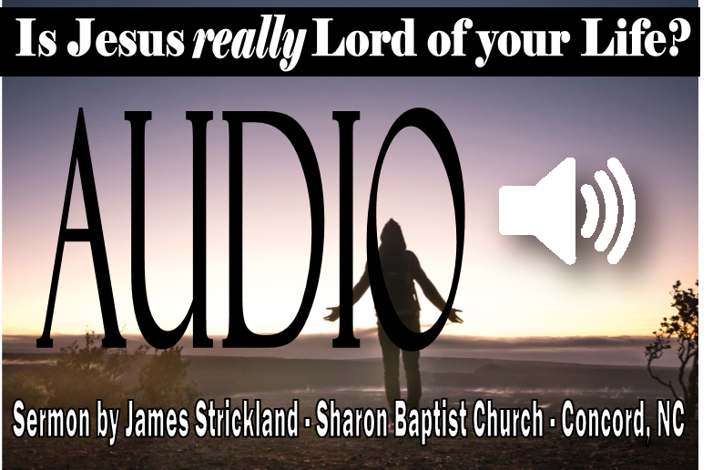 Is Jesus really Lord of your life? Sermon by James Strickland