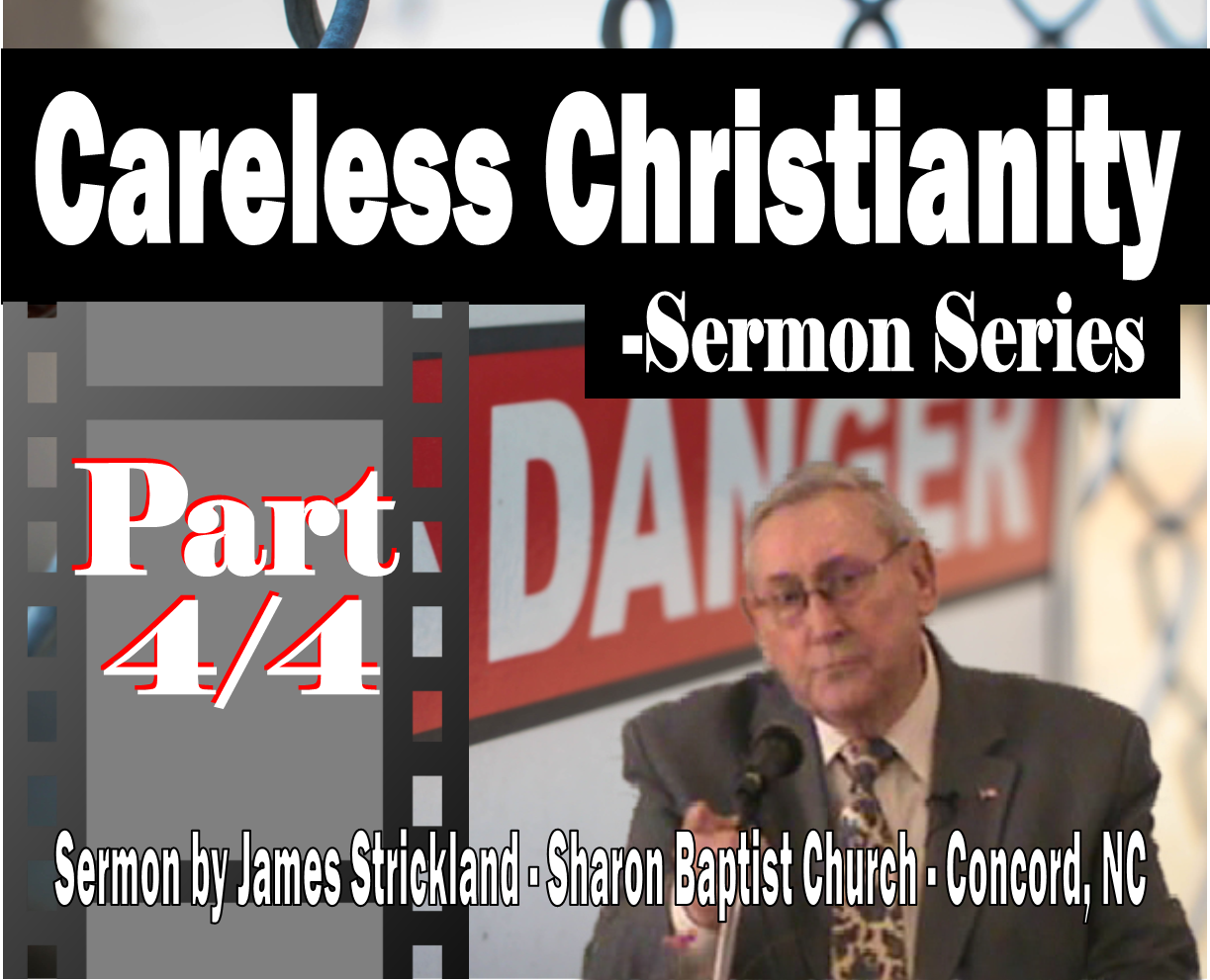 Careless Christianity Sermon PART 4 VIDEO - Sermon by James Strickland