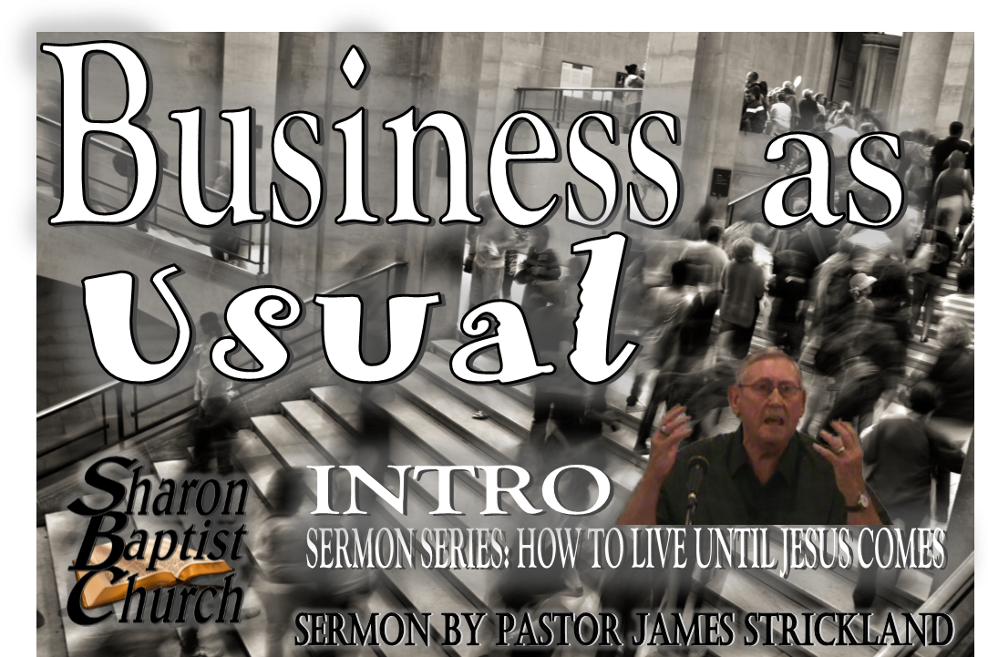 Business as Usual Sermon VIDEO - James Strickland - Sharon Baptist Concord