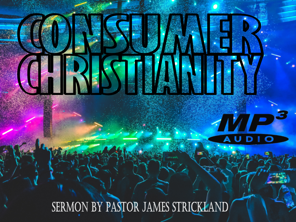 Consumer Christianity - Sermon by James Strickland at Sharon Baptist Church in Concord, NC