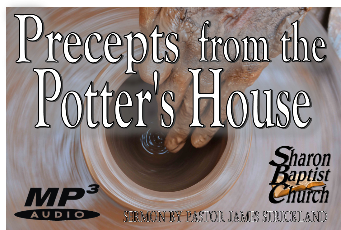 Precepts from the Potter's House - Sermon by James Strickland, Sharon Baptist Church - Concord, NC