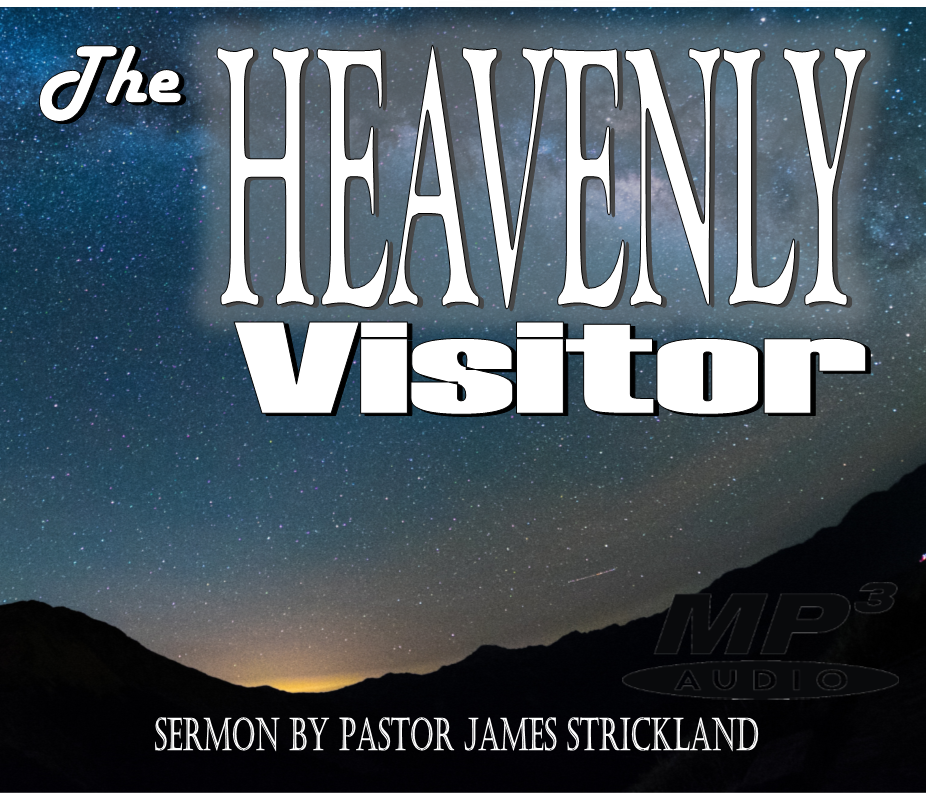 The Heavenly Visitor - Sermon By James Strickland at Sharon Baptist Church - Concord, NC