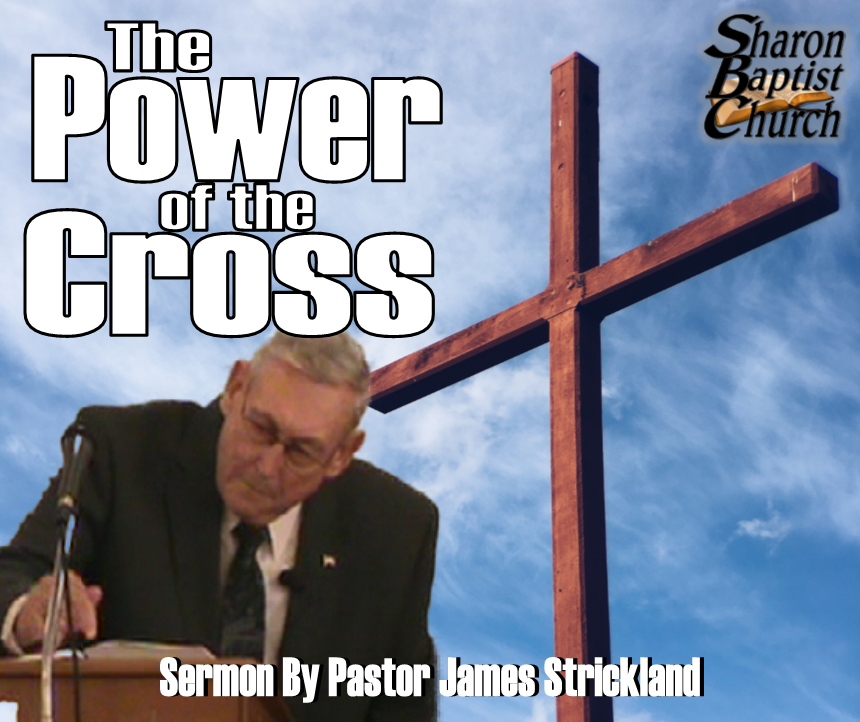 Power of the Cross VIDEO sermon by James Strickland at Sharon Baptist Church in Concord, NC