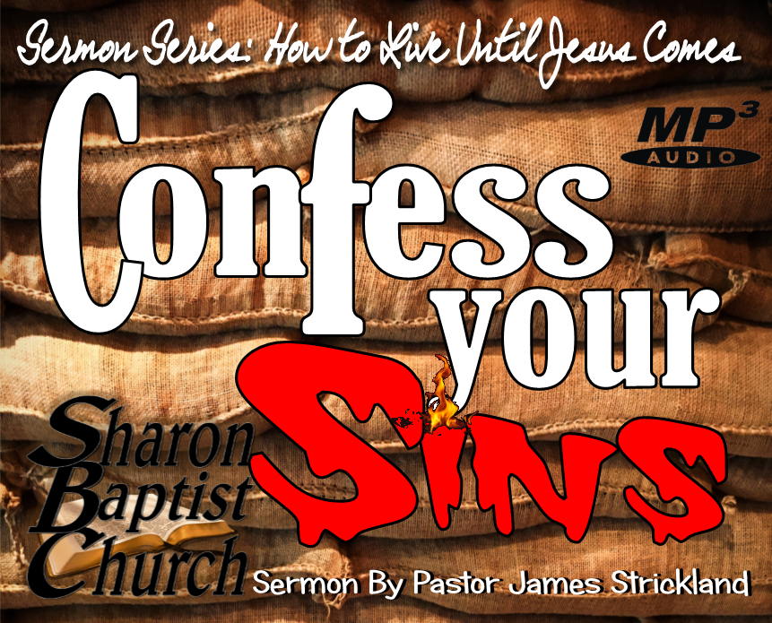 How to Live until Jesus Comes - Confess Your Sins - Sermon