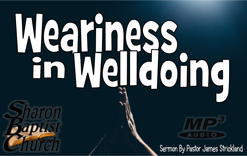 Weariness in Welldoing Sermon AUDIO MP3